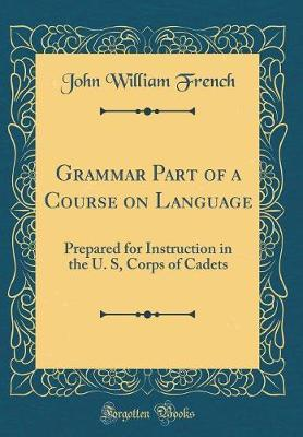 Grammar Part of a Course on Language by John William French