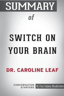 Summary of Switch on Your Brain by Dr. Caroline Leaf by Bookhabits