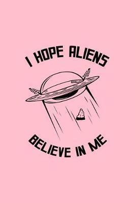 I Hope Aliens Believe In Me by Gcjournals Alien Journals