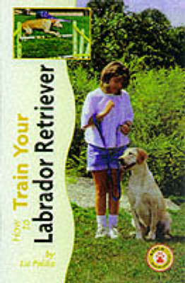 How to Train Your Labrador Retriever by Liz Palika image