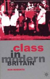 Class in Modern Britain by Ken Roberts image