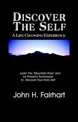 Discover the Self: A Life Changing Experience by John Fairhart