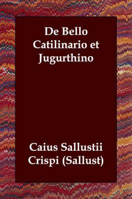 De Bello Catilinario Et Jugurthino by Caius Sallustii Crispi (Sallust)