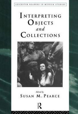 Interpreting Objects and Collections by Susan Pearce