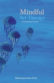 Mindful Art Therapy by Barbara Jean Davis