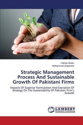Strategic Management Process and Sustainable Growth of Pakistani Firms by Aslam Farhan
