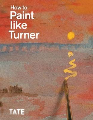 How to Paint Like Turner by Nicola Moorby