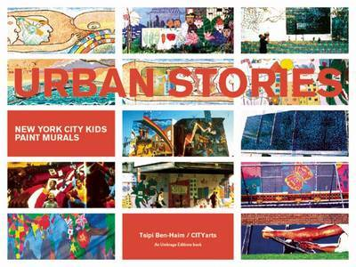 Urban Stories: New York City Kids Paint Murals by Tsipi Ben-Haim