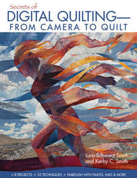 Secrets Of Digital Quilting- From Camera To Quilt by Laura Schwarz Smith image