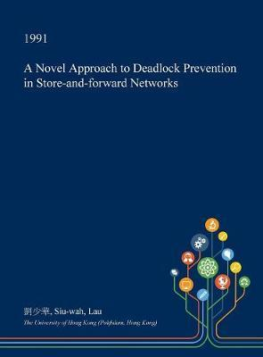 A Novel Approach to Deadlock Prevention in Store-And-Forward Networks by Siu-Wah Lau image
