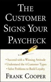 The Customer Signs Your Paycheck by Frank Cooper