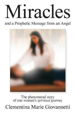 Miracles and a Prophetic Message from an Angel by Clementina Marie Giovannetti image
