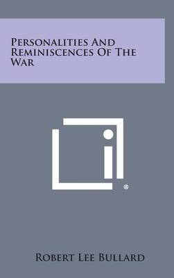 Personalities and Reminiscences of the War by Robert Lee Bullard
