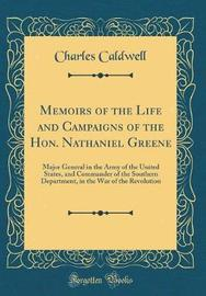 Memoirs of the Life and Campaigns of the Hon. Nathaniel Greene by Charles Caldwell
