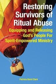 Restoring Survivors of Ritual Abuse by Patricia Baird Clark image