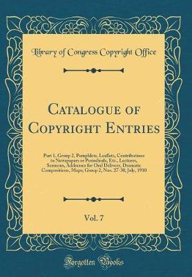 Catalogue of Copyright Entries, Vol. 7 by Library of Congress Copyright Office