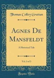 Agnes de Mansfeldt, Vol. 3 of 3 by Thomas , Colley Grattan image