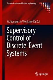 Supervisory Control of Discrete-Event Systems by Walter Murray Wonham