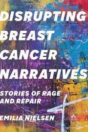 Disrupting Breast Cancer Narratives by Emilia Nielsen
