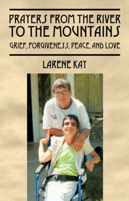 Prayers from the River to the Mountains: Grief, Forgiveness, Peace, and Love by Larene Kay image