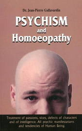 Psychism and Homoeopathy: Treatment of Passions, Vices, Defects of Character and of Intelligence by Jean Pierre Gallavardin image