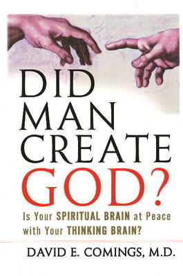 Did Man Create God?: Is Your Spiritual Brain at Peace with Your Thinking Brain? by David Comings image
