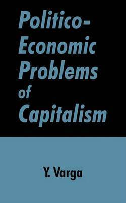 Politico-Economic Problems of Capitalism by Y. Varga