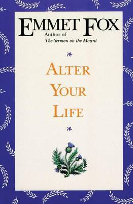 Alter Your Life by Emmet Fox