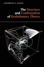 The Structure and Confirmation of Evolutionary Theory by Elisabeth A. Lloyd