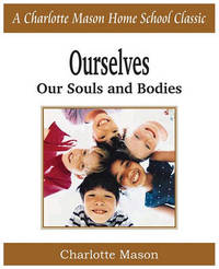 Ourselves, Our Souls and Bodies by Charlotte Mason