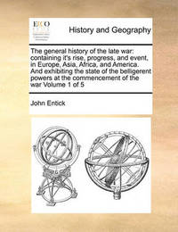 The General History of the Late War by John Entick