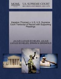 Kapatos (Thomas) V. U.S. U.S. Supreme Court Transcript of Record with Supporting Pleadings by Julius Lucius Echeles