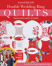 Double Wedding Ring Quilts - Traditions Made Modern by Victoria Findlay Wolfe