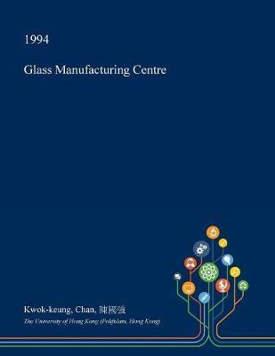 Glass Manufacturing Centre by Kwok-Keung Chan image