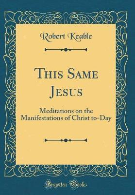This Same Jesus by Robert Keable