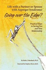 Life with a Partner or Spouse with Asperger Syndrome: Going Over the Edge? by Kathy Marshack
