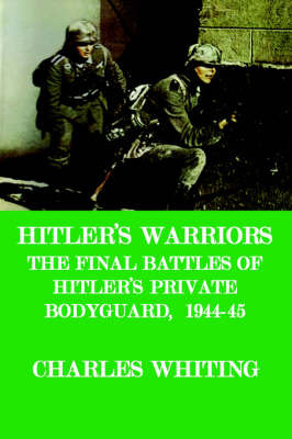 Hitler's Warriors. The Final Battle of Hitler's Private Bodyguard, 1944-45 by CHARLES , HENRY WHITING image