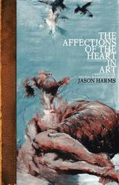The Affections of the Heart in Art by Jason Harms image
