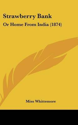 Strawberry Bank: Or Home From India (1874) by Miss Whittemore image