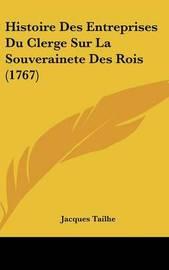 Histoire Des Entreprises Du Clerge Sur La Souverainete Des Rois (1767) by Jacques Tailhe image