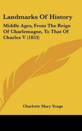 Landmarks Of History: Middle Ages, From The Reign Of Charlemagne, To That Of Charles V (1853) by Charlotte Mary Yonge image