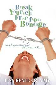 Break Yourself Free from Bondage with Inspirational and Meditational Poems by Lisa , Renee Crummy image