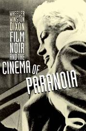 Film Noir and the Cinema of Paranoia by Wheeler W Dixon image