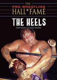 Pro Wrestling Hall Of Fame: The Heels by Greg Oliver
