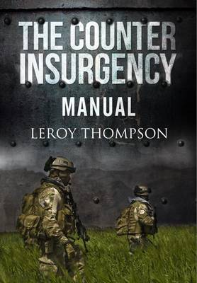 Counter Insurgency Manual by Leroy Thompson