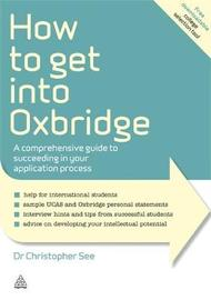 How to Get Into Oxbridge by Christopher See