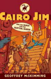 Cairo Jim and the Quest for the Quetzal Queen by Geoffrey McSkimming image