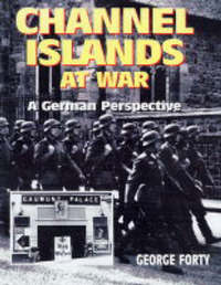 Channel Islands at War by George Forty image