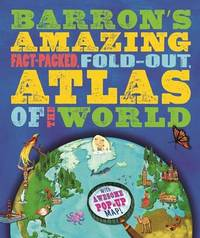 Barron's Amazing Fact-Packed, Fold-Out Atlas of the World by Jen Green
