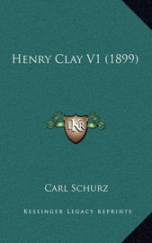 Henry Clay V1 (1899) by Carl Schurz